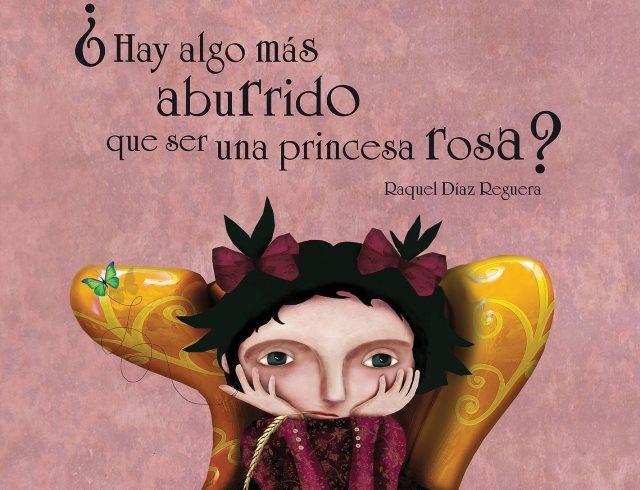 Lectura recomendada de la semana: ¿Hay algo más aburrido que ser una princesa rosa?