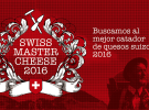 Buscando el Master Cheese de quesos de Suiza