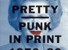 Oh So Pretty: Punk in Print 1976–80, el libro que confirma el arte que atesoraba el punk