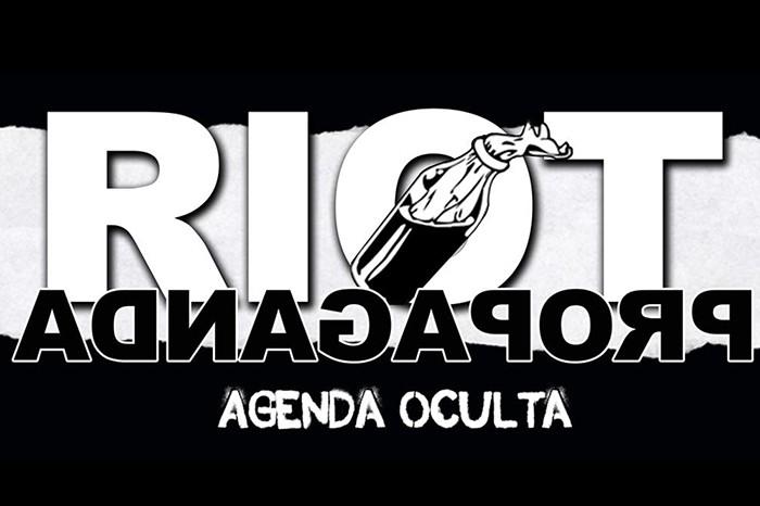 Riot Propaganda Agenda oculta