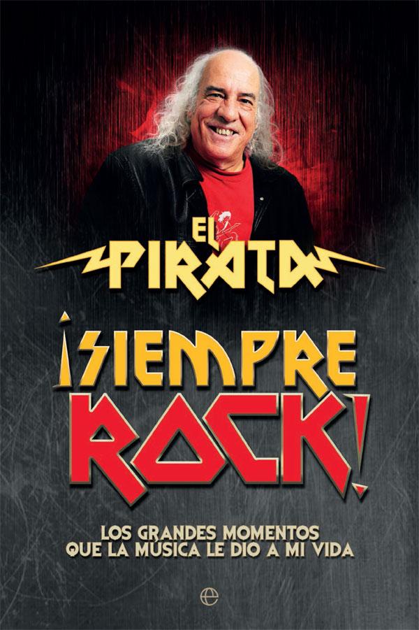 El Pirata, reseñamos su libro Siempre Rock