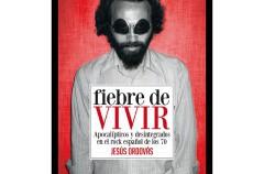 Jesús Ordovás – Fiebre de vivir. Apocalípticos y desintegrados en el rock español de los 70 (reseña)
