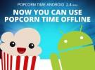 Popcorn Time ya permite ver las películas offline