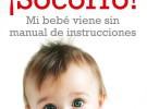 Libro: ¡Socorro! Mi bebé viene sin manual de instrucciones