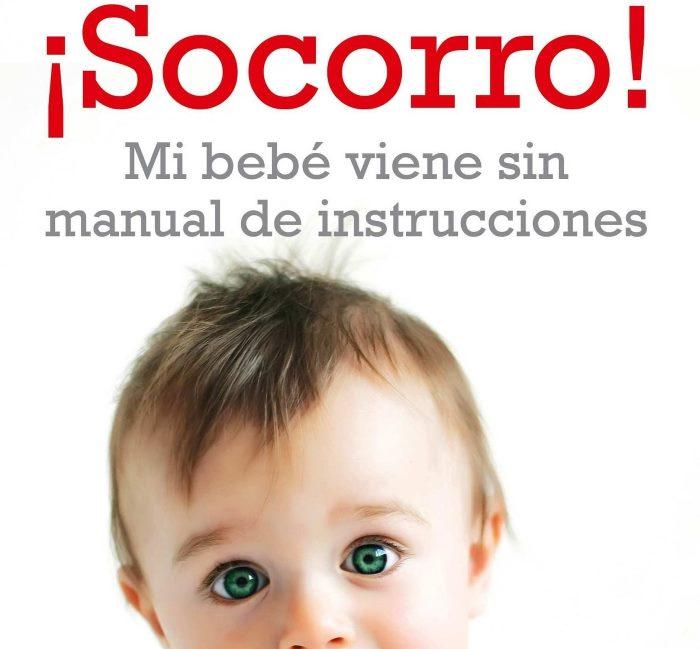 ¡Socorro! Mi bebé viene sin manual de instrucciones